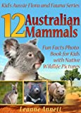 12 Australian Mammals! Kids Book About Mammals: Fun Animal Facts Photo Book for Kids with Native Wildlife Pictures (Kids Aussie Flora and Fauna Series)