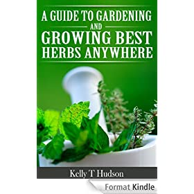 A Guide to Gardening and Growing Best Herbs Anywhere (English Edition)