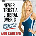 Never Trust a Liberal Over Three - Especially a Republican Audiobook by Ann Coulter Narrated by Marguerite Gavin