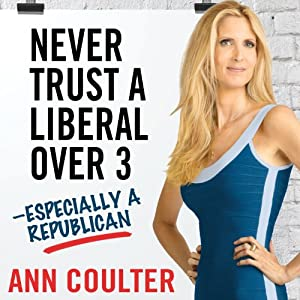 Never Trust a Liberal Over Three - Especially a Republican | [Ann Coulter]