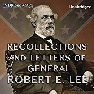 Recollections and Letters of General Robert E. Lee Audiobook
