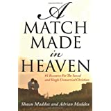A Match Made In Heaven: #1 Resource For The Single and Saved Unmarried Christian ~ Shaun Maddox