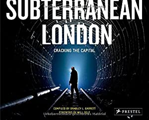 Subterranean London: Cracking the Capital, by Bradley Garrett and Will Self