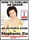 Book Cover For How To Publish An Ebook On A Budget - An Author's Guide To The Free, Simple Way To Format & Sell On Kindle, Smashwords, Apple iBooks, NOOK and More