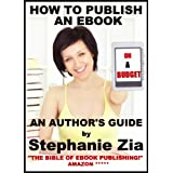 How To Publish An Ebook On A Budget - An Author's Guideby Stephanie Zia
