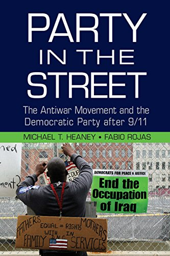 Party in the Street: The Antiwar Movement and the Democratic Party after 9/11 (Cambridge Studies in Contentious Politics