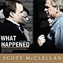 What Happened: Inside the Bush White House and Washington's Culture of Deception (       UNABRIDGED) by Scott McClellan Narrated by Scott McClellan