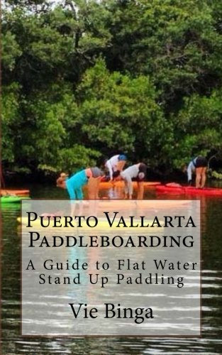 Puerto Vallarta Paddleboarding: A Guide to Flat Water Stand Up Paddling