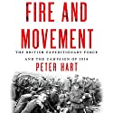 Fire and Movement: The British Expeditionary Force and the Campaign of 1914 Hörbuch von Peter Hart Gesprochen von: Tim Gerard Reynolds