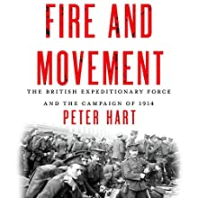 Fire and Movement: The British Expeditionary Force and the Campaign of 1914 Audiobook by Peter Hart Narrated by Tim Gerard Reynolds