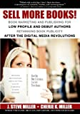 img - for Sell More Books! Book Marketing and Publishing for Low Profile and Debut Authors: Rethinking Book Publicity after the Digital Revolutions book / textbook / text book