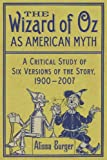 The Wizard of Oz as American Myth: A Critical Study of Six Versions of the Story, 1900-2007