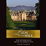 Lady on the Hill: How Biltmore Estate Became an American Icon | Howard E. Covington