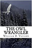 img - for The Owl Wrangler (The Owl Wrangler Trilogy) book / textbook / text book