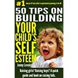 Parenting: 50 Tips on Building Your Child's Self Esteem-Raising Girls, Boys, Potty Training Toddlers-Teenage (...