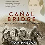 The Canal Bridge: A Novel of Ireland, Love, and the First World War | [Tom Phelan]