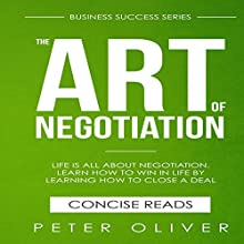 The Art Of Negotiation: Business Success, Book 5 | Livre audio Auteur(s) : Peter Oliver Narrateur(s) : Tom Taverna.