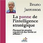 La panne de l'intelligence stratégique : Pourquoi les peuples creusent-t'ils leur tombe en sifflotant ? | Bruno Jarrosson