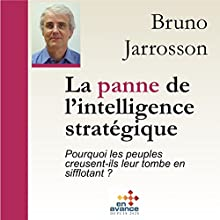 La panne de l'intelligence stratégique : Pourquoi les peuples creusent-t'ils leur tombe en sifflotant ? Audiobook by Bruno Jarrosson Narrated by Bruno Jarrosson