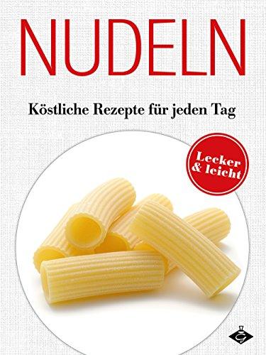 nudeln-kostliche-rezepte-fur-jeden-tag-lecker-leicht-2-german-edition