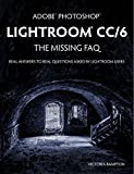 Adobe Photoshop Lightroom CC/6 - The Missing FAQ - Real Answers to Real Questions Asked by Lightroom Users (English Edition)