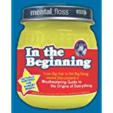 Mental Floss presents In the Beginning: From Big Hair to the Big Bang, mental_floss presents a Mouthwatering Guide to the Origins of Everything ~ Mangesh Hattikudur