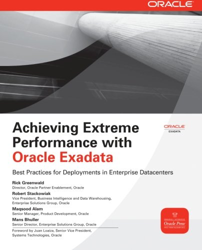 Achieving Extreme Performance with Oracle Exadata (Oracle Press): Rick Greenwald, Robert Stackowiak, Maqsood Alam, Mans Bhuller: 9780071752596: Amazon.com: Books