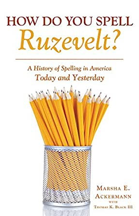 How Do You Spell Ruzevelt A History Of Spelling In