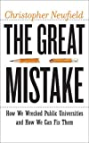 The Great Mistake: How We Wrecked Public Universities and How We Can Fix Them (Critical University Studies)