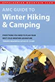 Search : AMC Guide to Winter Hiking and Camping: Everything You Need To Plan Your Next Cold-Weather Adventure