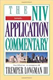 Daniel: The Niv Application Commentary from Biblical Text...to Contemporary Life (The NIV Application Commentary)
