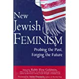 New Jewish Feminism: Probing the Past, Forging the Futureby Rabbi Elyse Goldstein
