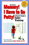 Mommy, I Have to Go Potty: A Parent's Guide to Toilet Traning