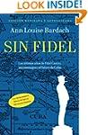 Sin Fidel: Los ultimos anos de Fidel...