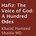 Hafiz: The Voice of God: A Hundred Odes (       UNABRIDGED) by  Hafiz, Khalid Hameed Shaida (translator) Narrated by  uncredited