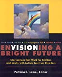 Envisioning a Bright Future: Interventions That Work for Children and Adults with Autism Spectrum Disorders