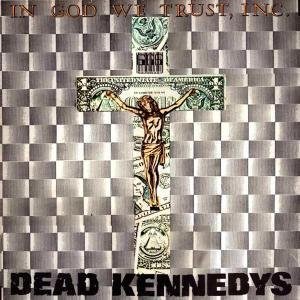 In God We Trust Inc LP (Vinyl Album) UK Let Them Eat Vinyl 2013 by Dead Kennedys