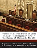 Release of Internal Stress in Brass Tubing: Technological Papers of the Bureau of Standards, No. 285