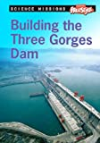 img - for Building the Three Gorges Dam (Freestyle Express: Science Missions (Library)) book / textbook / text book