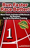 Run Faster Race Better! More Track and Interval Workouts for Runners and Triathletes for 5K to Marathons (Return to Fitness Series)