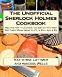 The Unofficial Sherlock Cookbook: Recipes for the Consulting Detective from The Great Game Hens to IOU a Fall Apple Pie