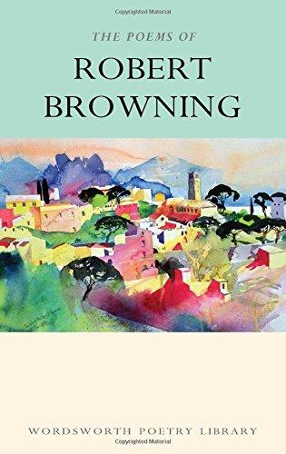 The Works of Robert Browning (Wordsworth Poetry) (Wordsworth Poetry Library)