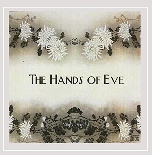 The Hands of Eve - Rough As Guts