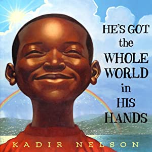 He's Got the Whole World in his Hands | [Kadir Nelson]
