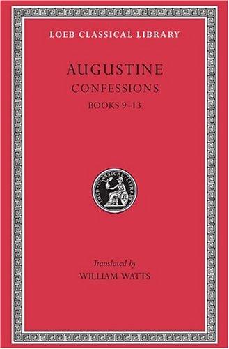 Confessions, Vol. 2: Books 9-13 (Loeb Classical Library, No. 27), Augustine, W. Watts
