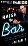 Raise the Bar: An Action-Based Method for Maximum Customer Reactions by Taffer, Jon (2013) MP3 CD