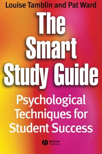 The Smart Study Guide: Psychological Techniques for Student Success, by Louise Tamblin, Pat Ward