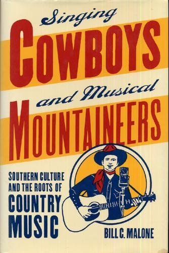 Singing Cowboys and Musical Mountaineers: Southern Culture and the Roots of Country Music (Mercer University Lamar Memorial Lectures)