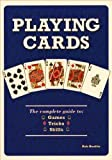 Playing Cards (The complete guide to: Games, Tricks, Skills)