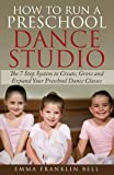 img - for How to Run a Preschool Dance Studio: The 7 Step System to Create, Grow and Expand Your Preschool Dance Classes book / textbook / text book